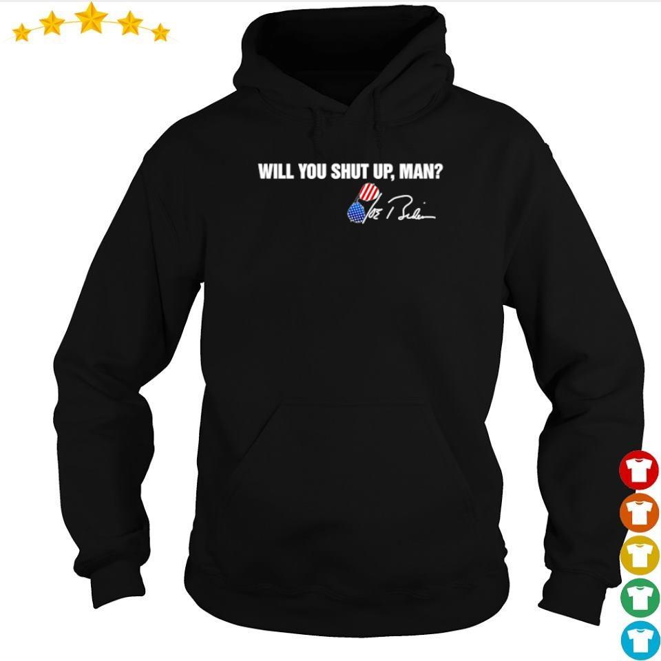 Joe Biden will you shut up man signature s hoodie