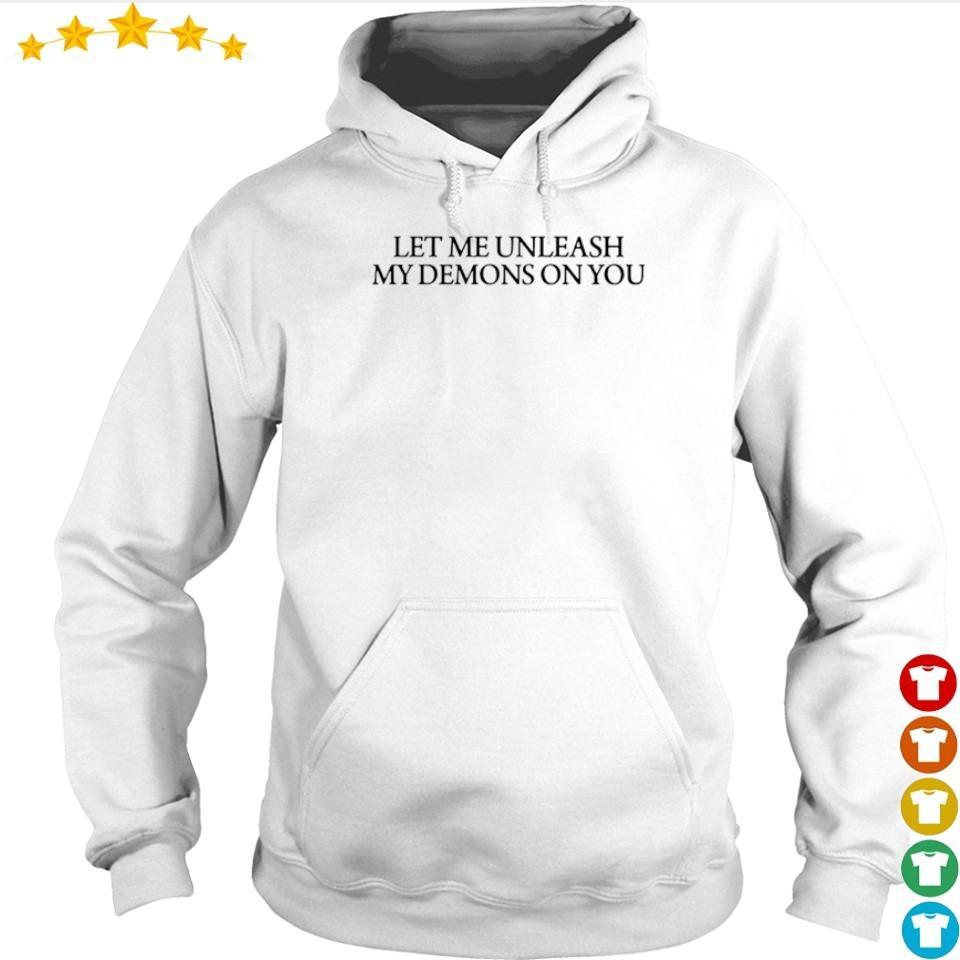 Let me unleash my demons on you s hoodie