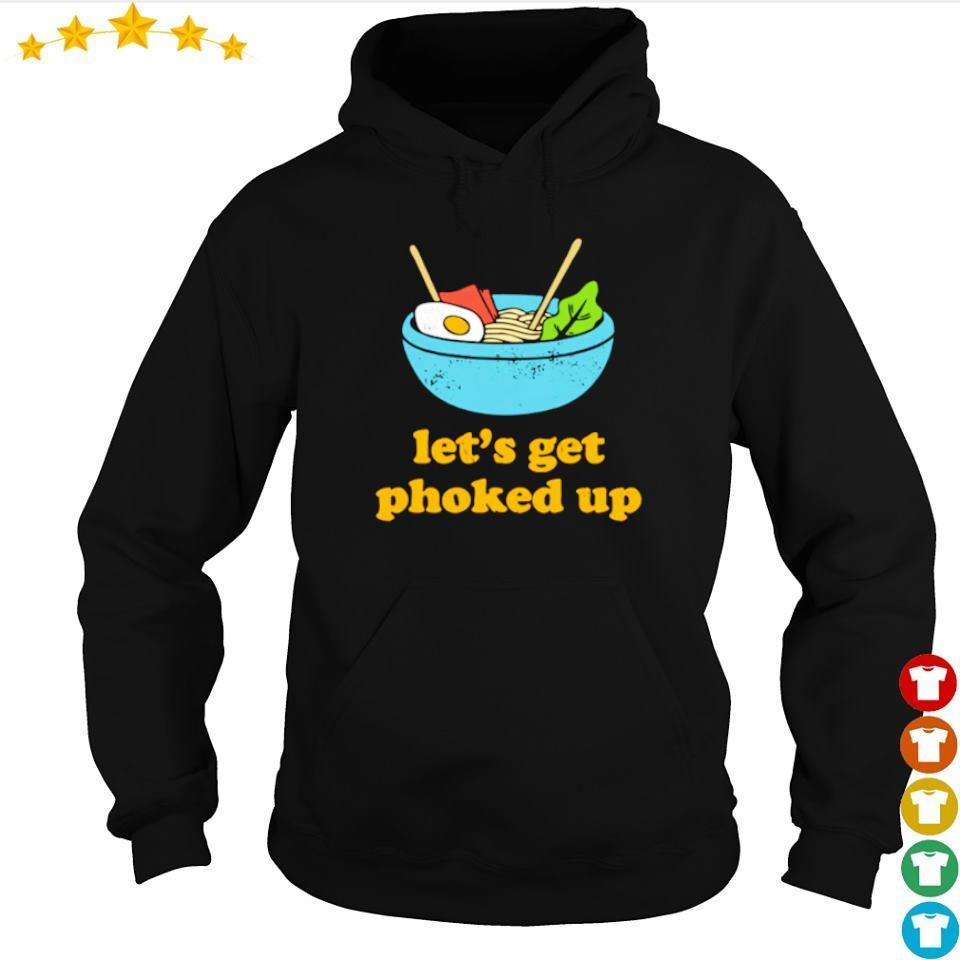 Let's get phoked up s hoodie