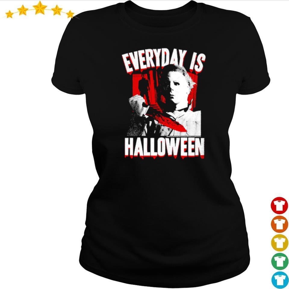 Michael Myers everyday is Halloween s ladies tee