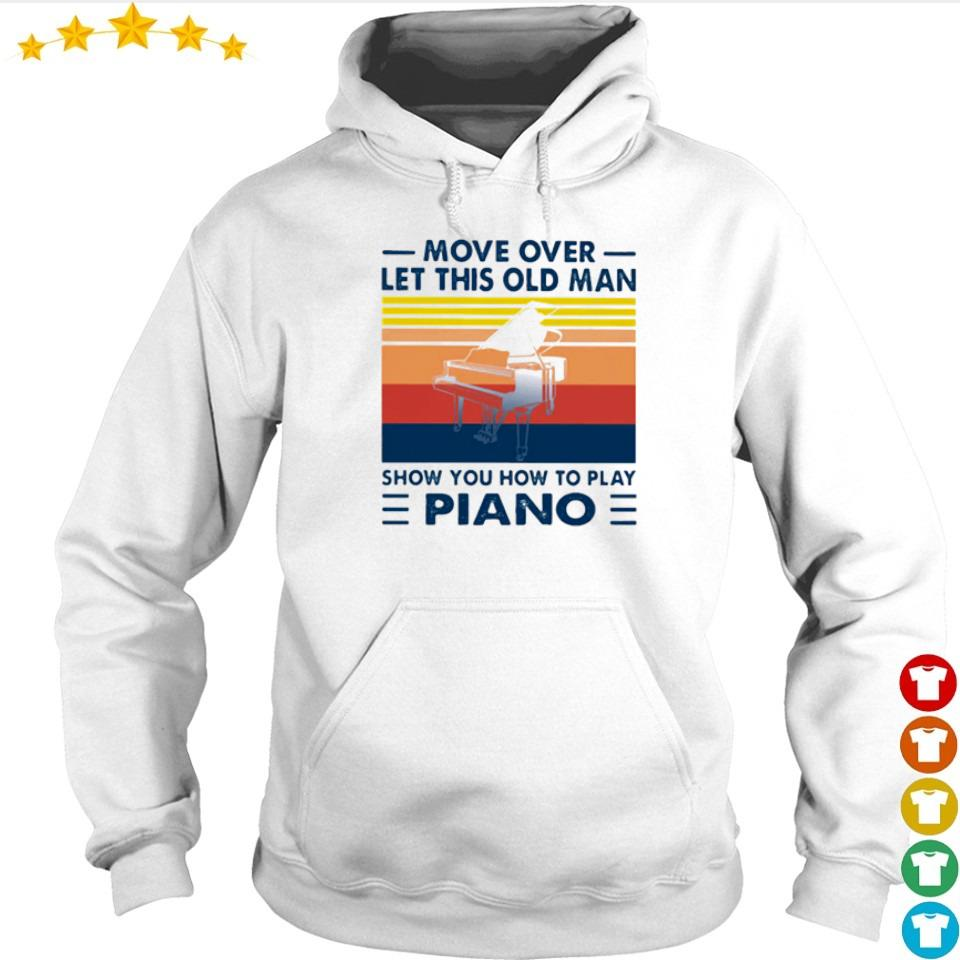 Mover over let this old man show you how to play piano s hoodie
