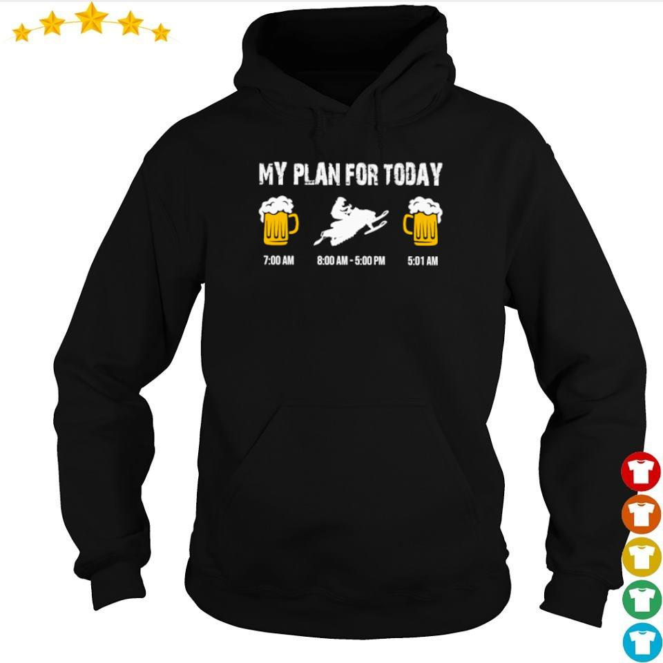 My plan for today beer snowmobile and beer s hoodie