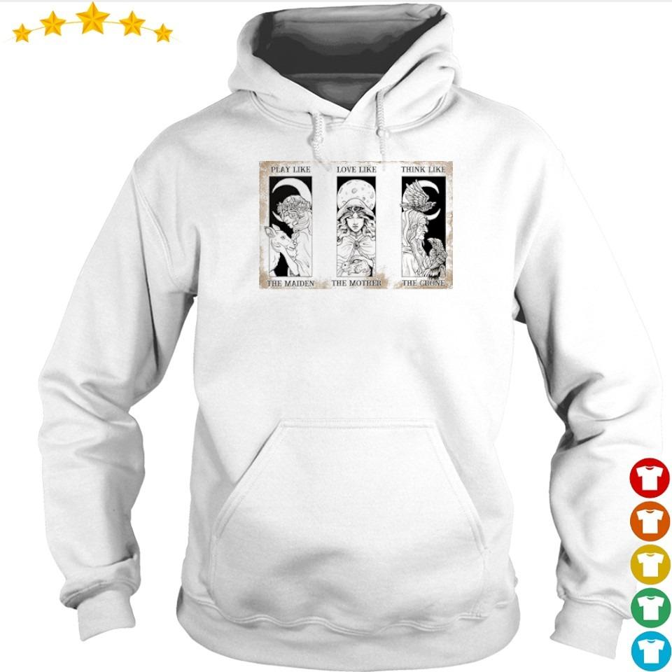 Play like the maiden love like the mother think life the crone s hoodie