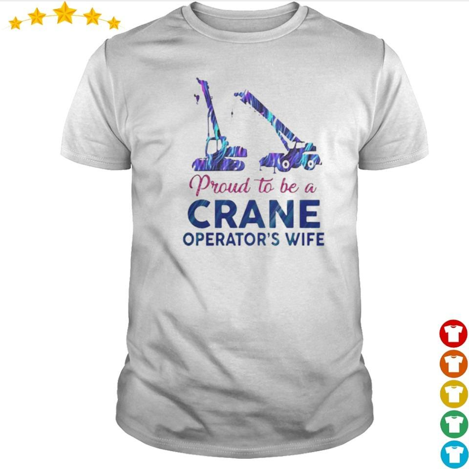 Proud to be a crane operator's wife shirt