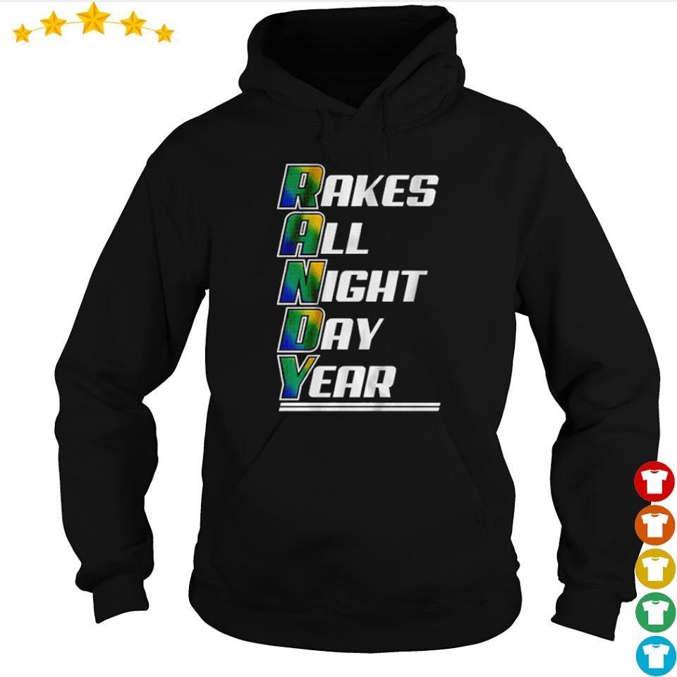 Randy rakes all night day year s hoodie