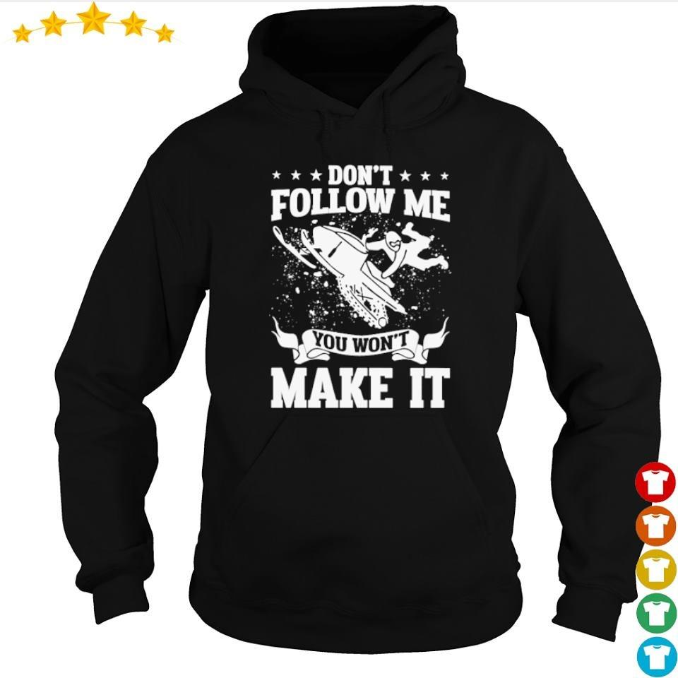 Snowmobile don't follow me you won't make it s hoodie
