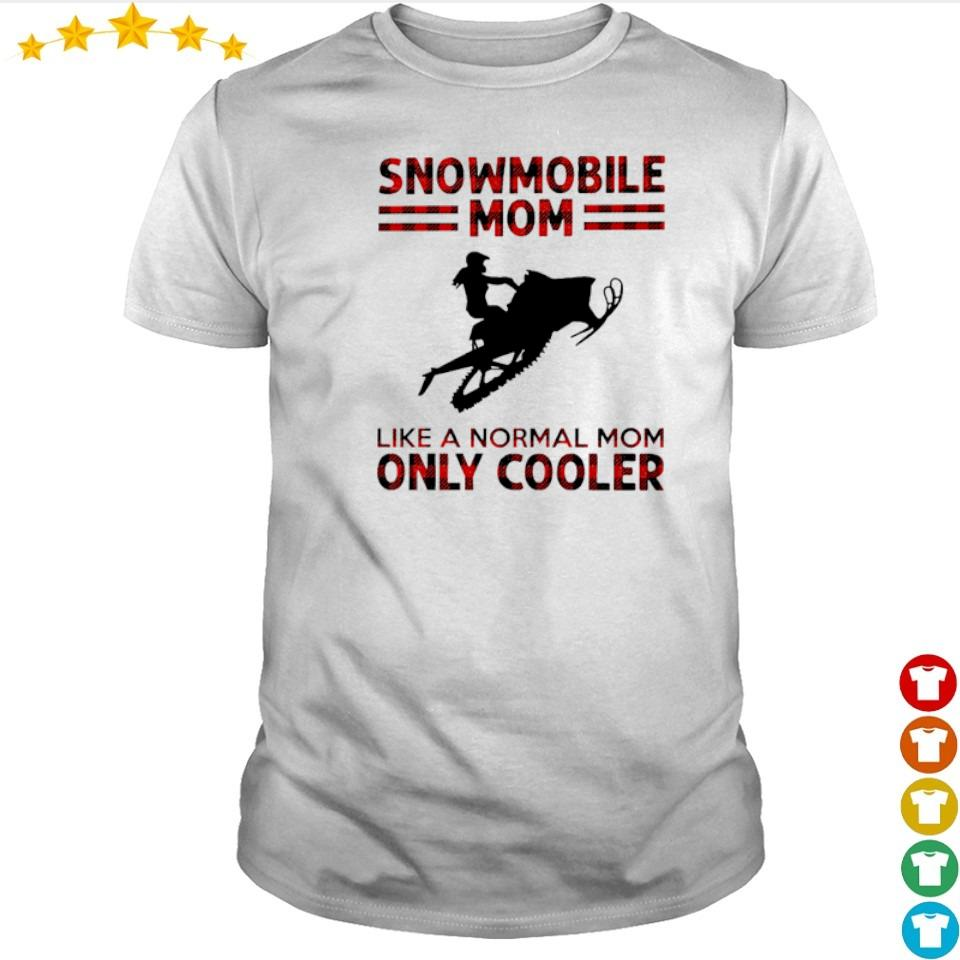 Snowmobile mom like a normal mom only cooler shirt