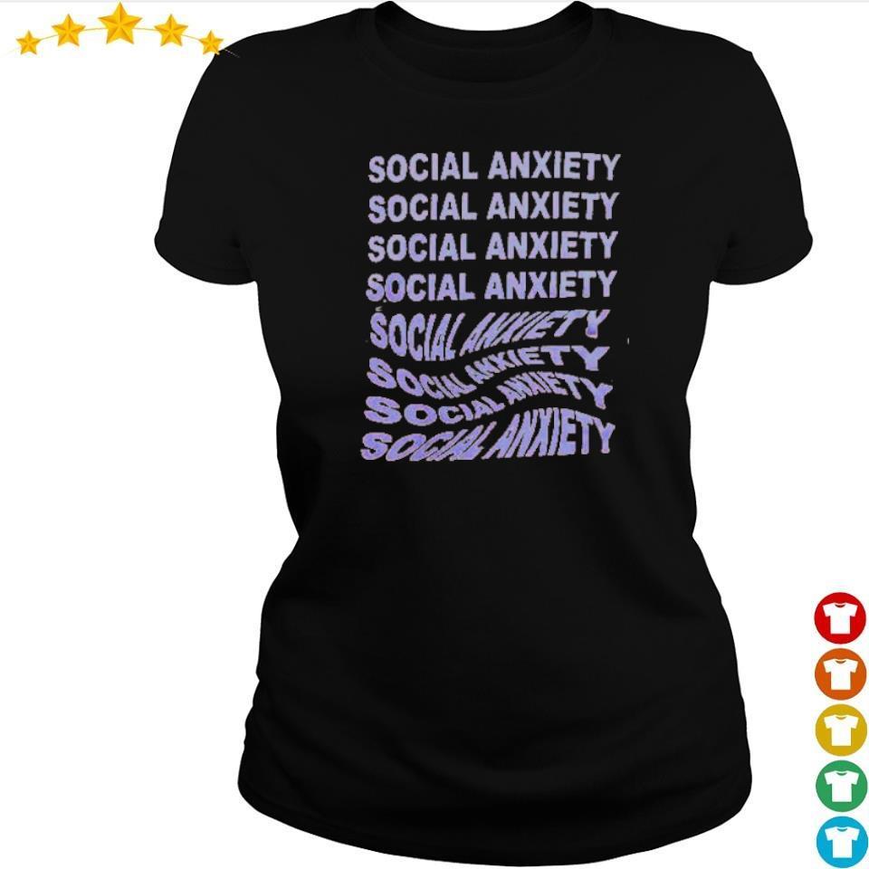 Social anxiety social anxiety social anxiety s ladies tee