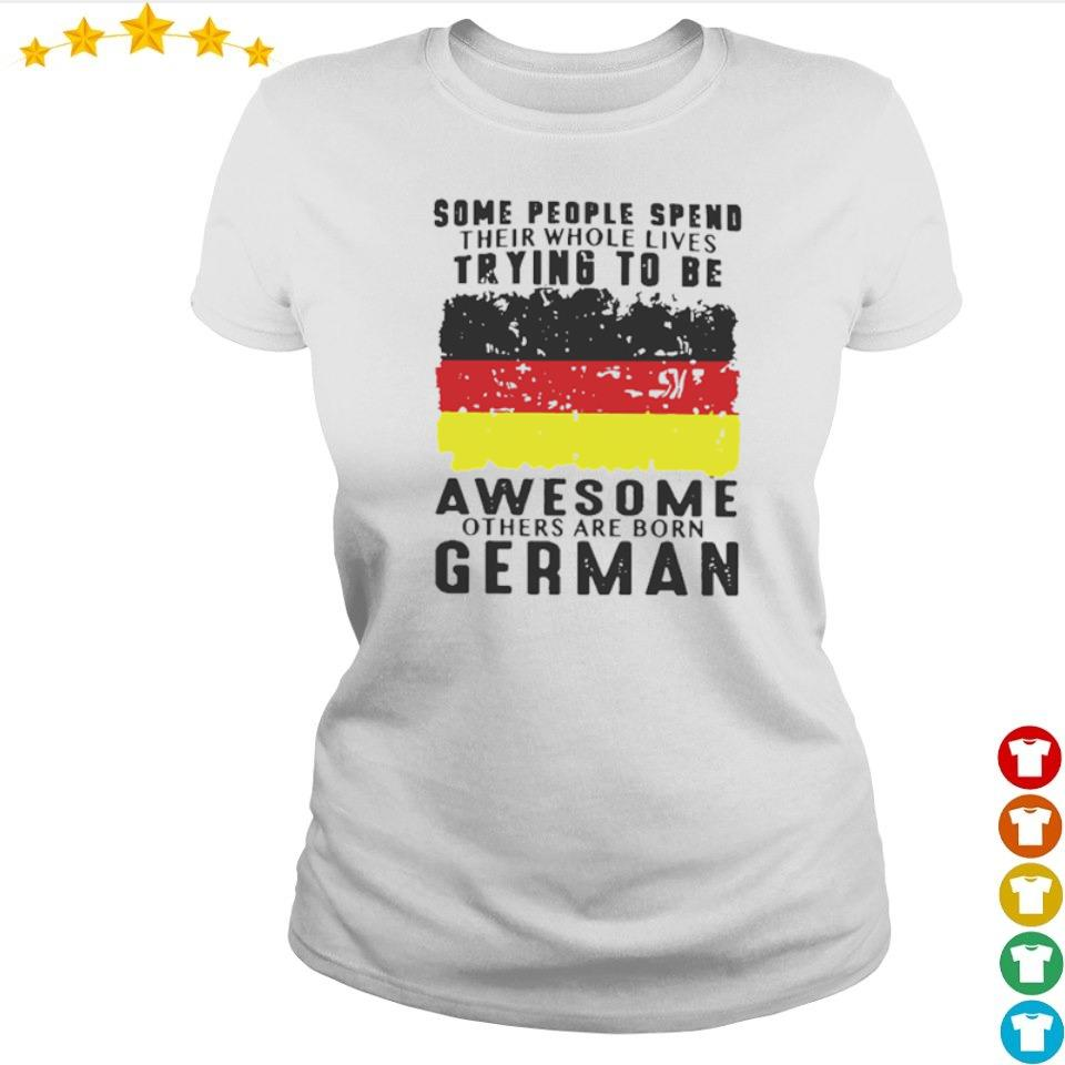 Some people spend their whole lives trying to be awesome others are born German s ladies