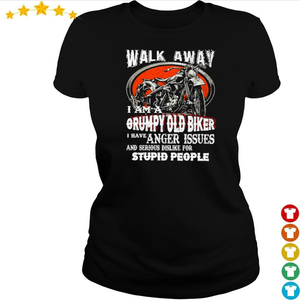 Walk away I am a grumpy old biker I have anger issues s ladies tee