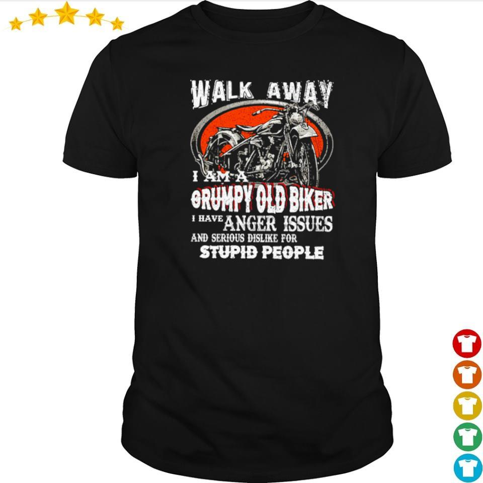 Walk away I am a grumpy old biker I have anger issues shirt