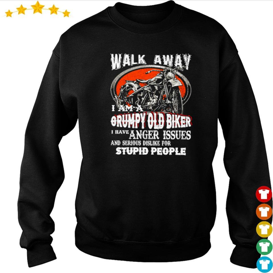 Walk away I am a grumpy old biker I have anger issues s sweater