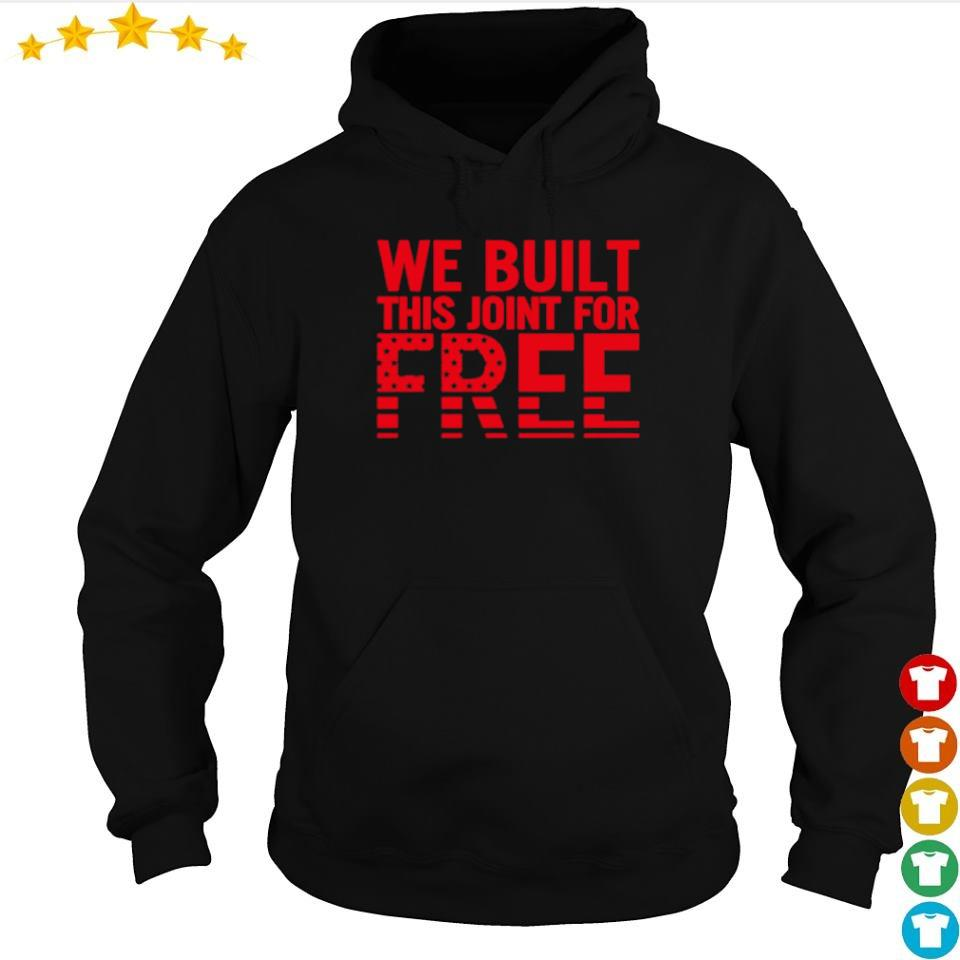 We built this joint for free s hoodie