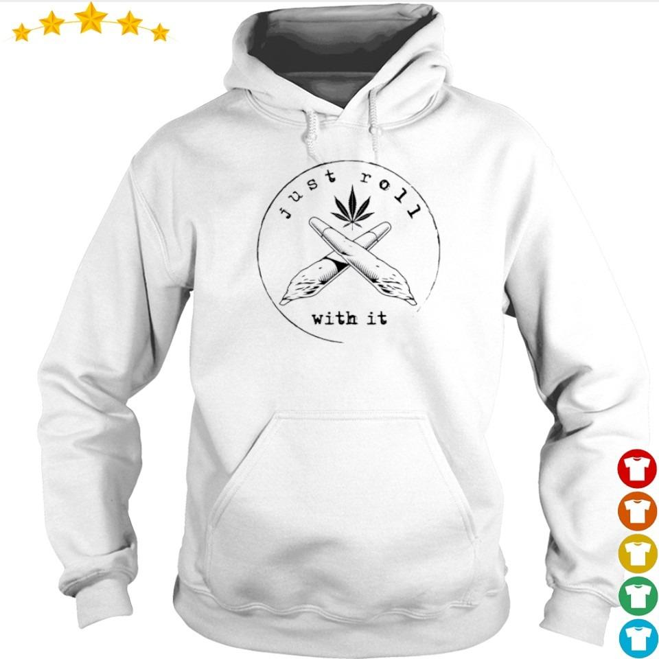 Weed just roll with it s hoodie
