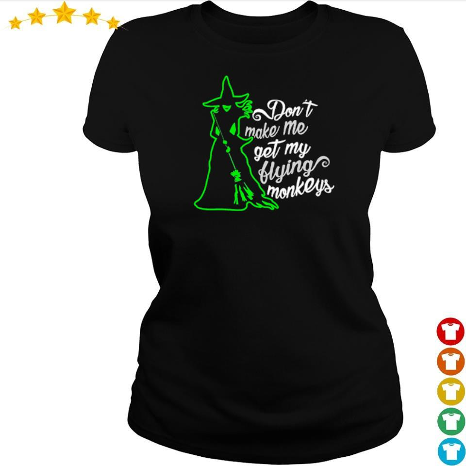 Witch don't make me get my flying monkeys s ladies tee