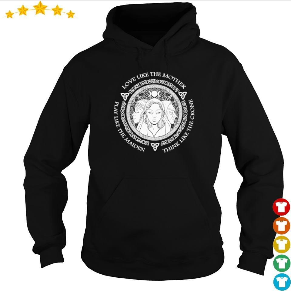 Witch play like the maiden love like the mother think life the crone s hoodie