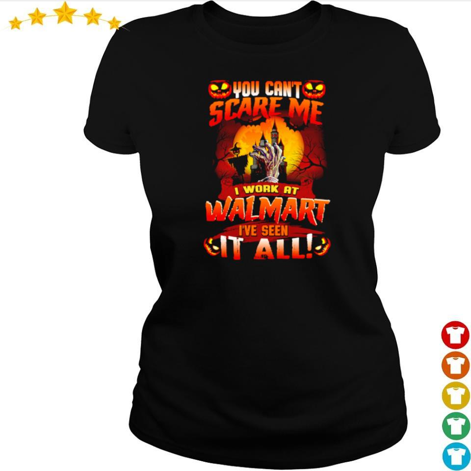 You can't scare me I'm work at Walmart I've seen it all s ladies tee