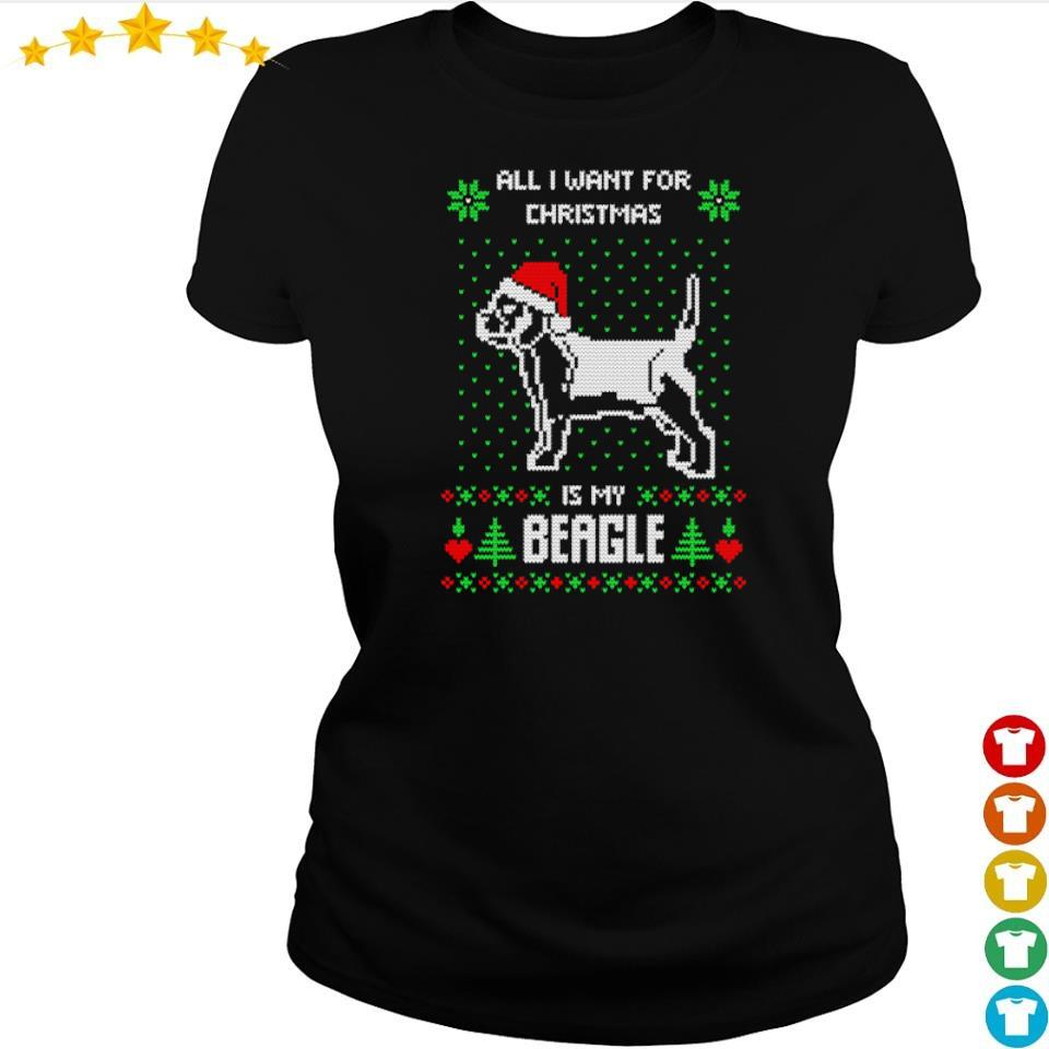 All I want for Christmas is my Beagle sweater ladies tee