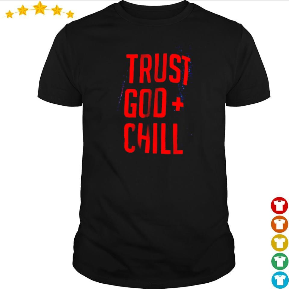 Awesome trust God chill shirt