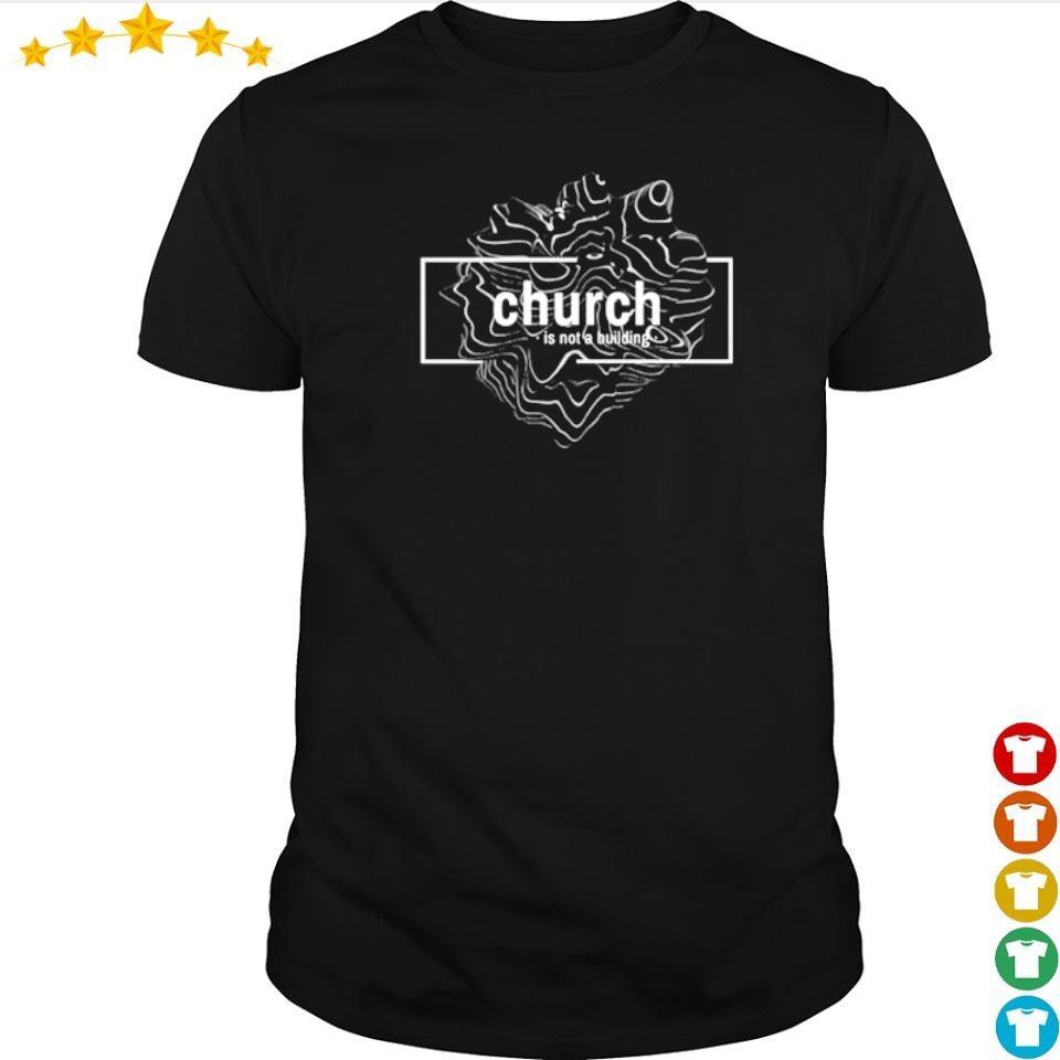 Church is not a building shirt