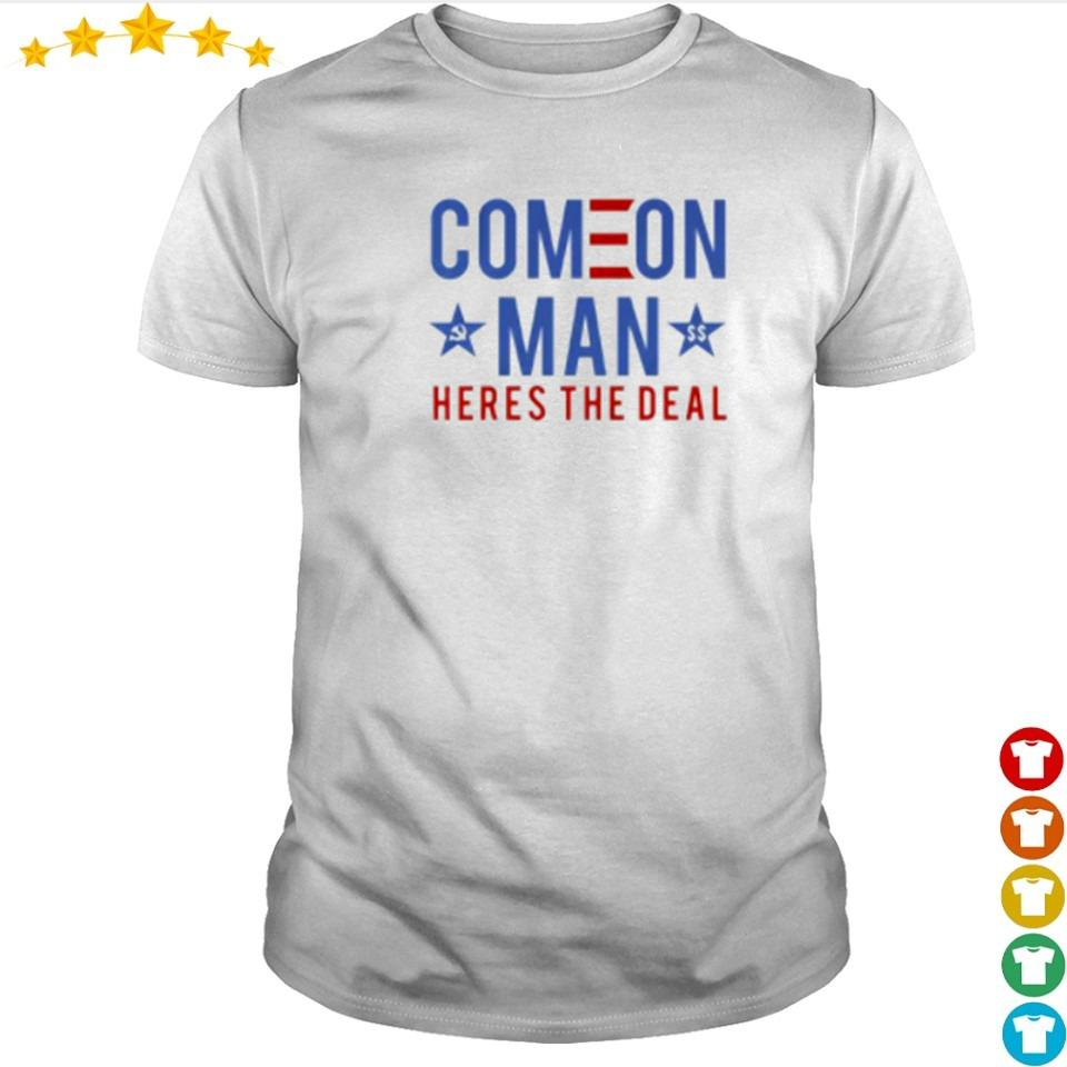 Come on man heres the deal shirt