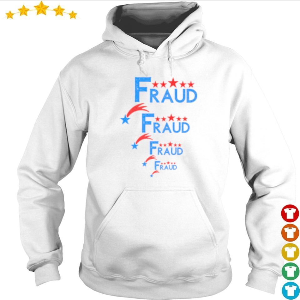 Election fraud fraud fraud fraud s hoodie