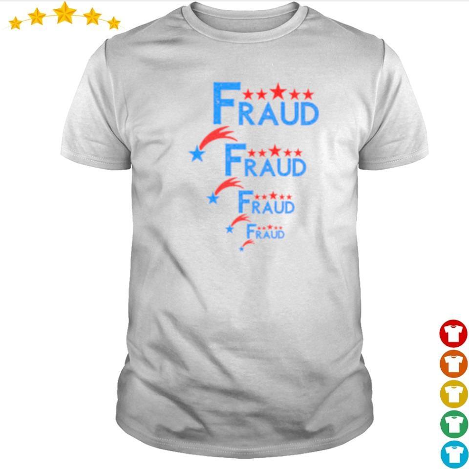 Election fraud fraud fraud fraud shirt