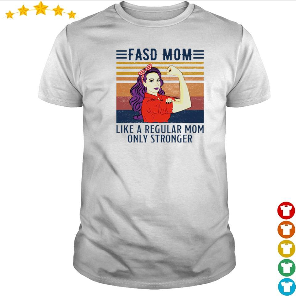 FASD mom like a regular mom only stronger vintage shirt