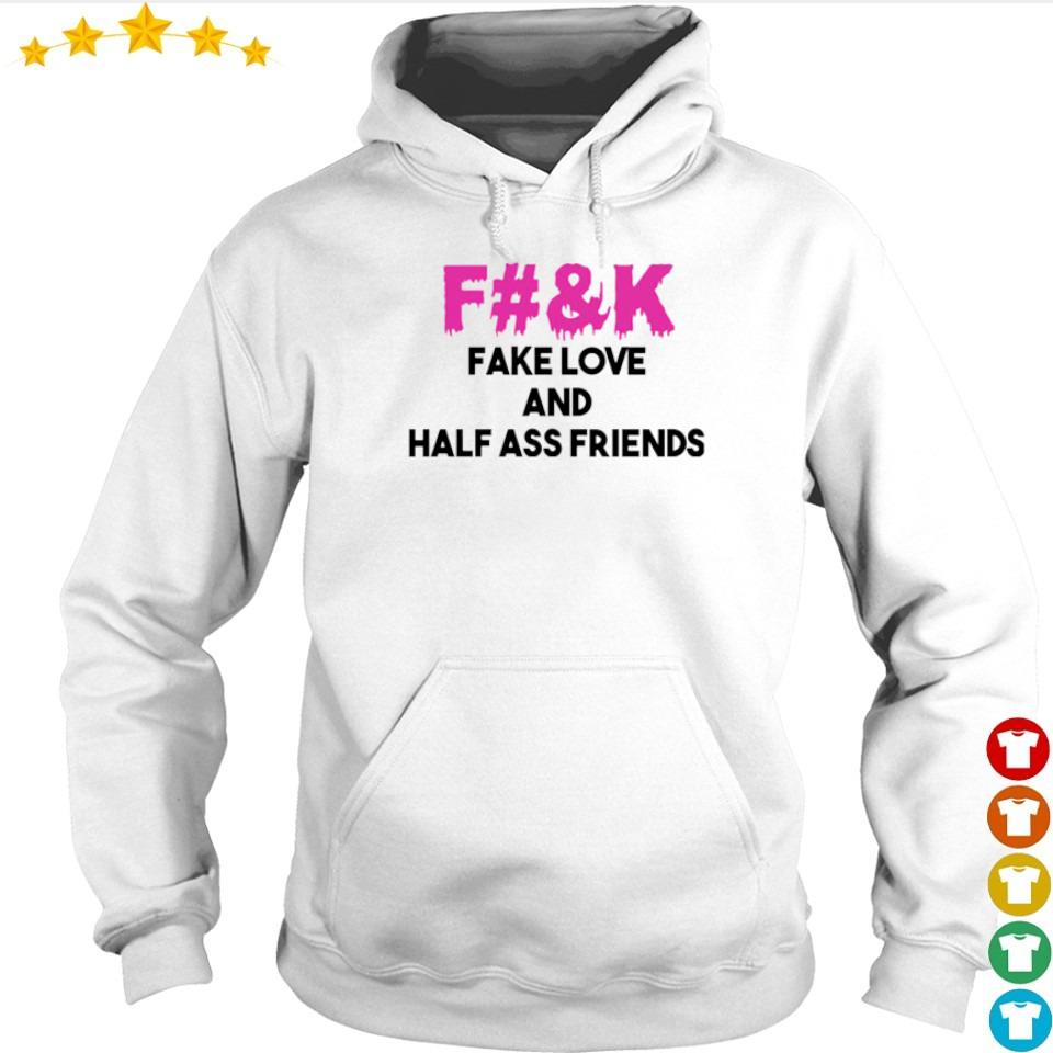 Fuck fake love and half ass friends s hoodie