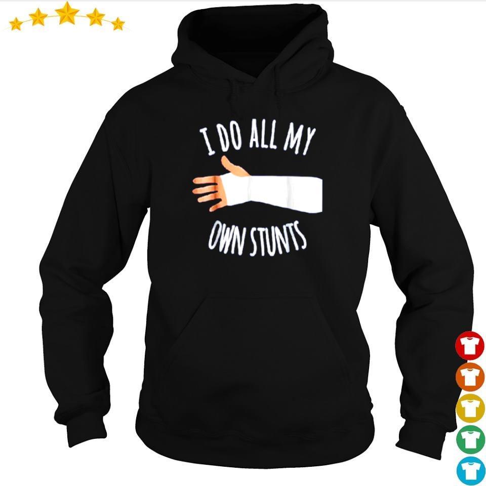 I do all my own stunts s hoodie