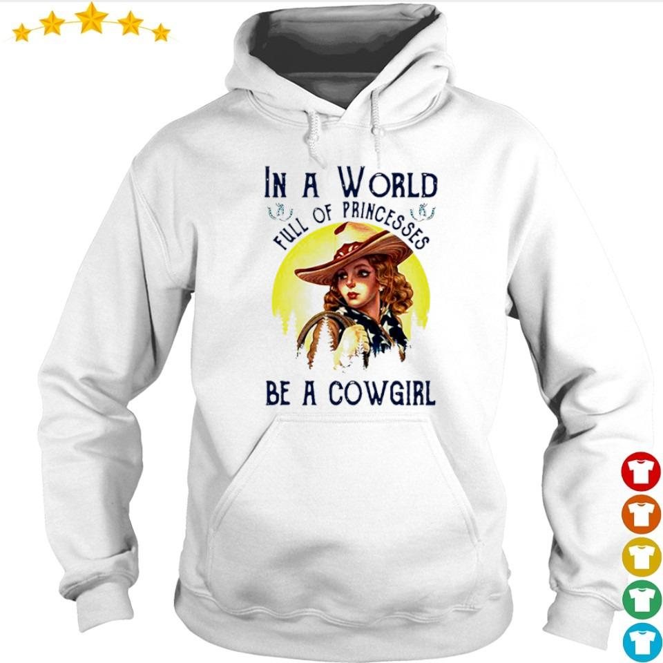 In a world full of princesses be a cowgirl s hoodie