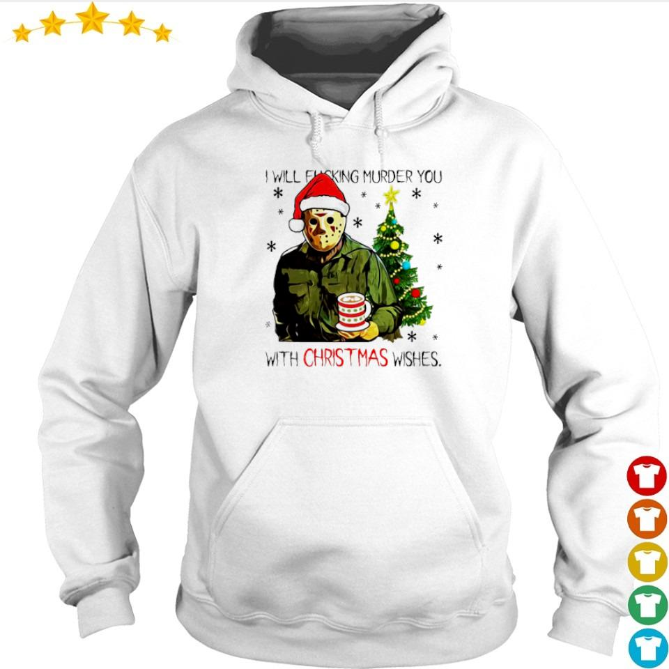 Jason Voorhees I will fucking murder you with Christmas wishes sweater hoodie