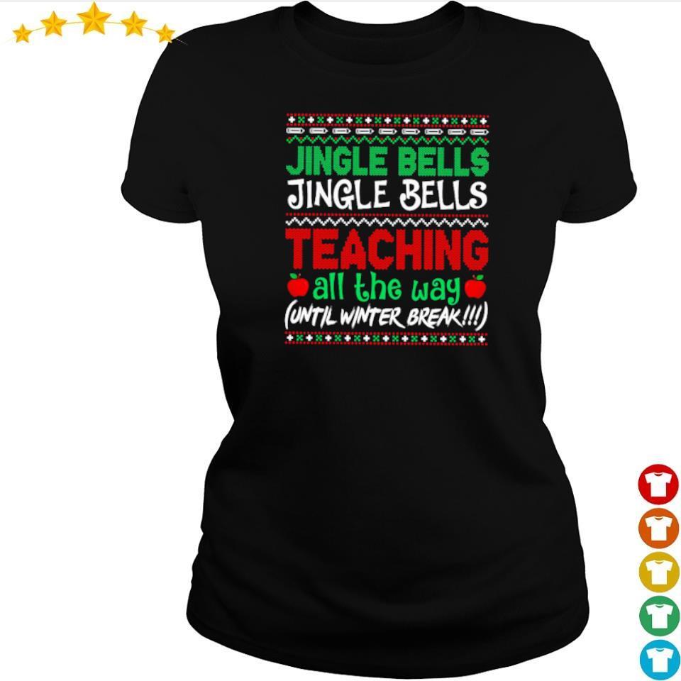 Jingle bells jingle bells teaching all the way sweater ladies tee
