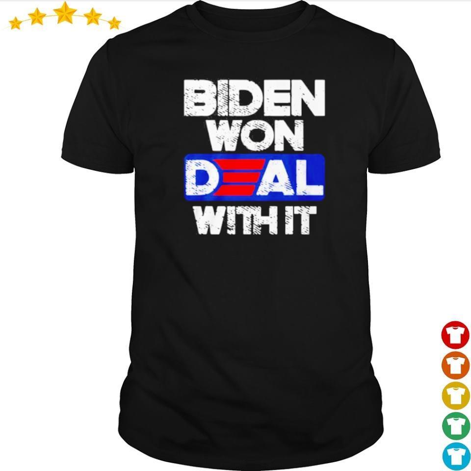 Joe Biden won deal with it shirt