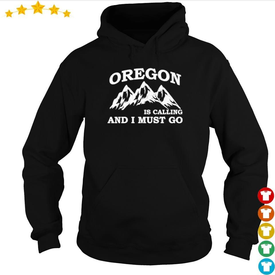 Mountain Oregon is calling an I must go s hoodie