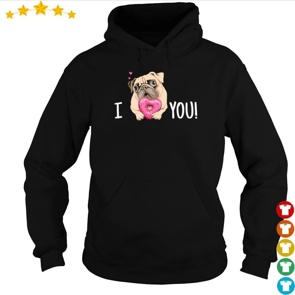 Official cute pug I love you s hoodie