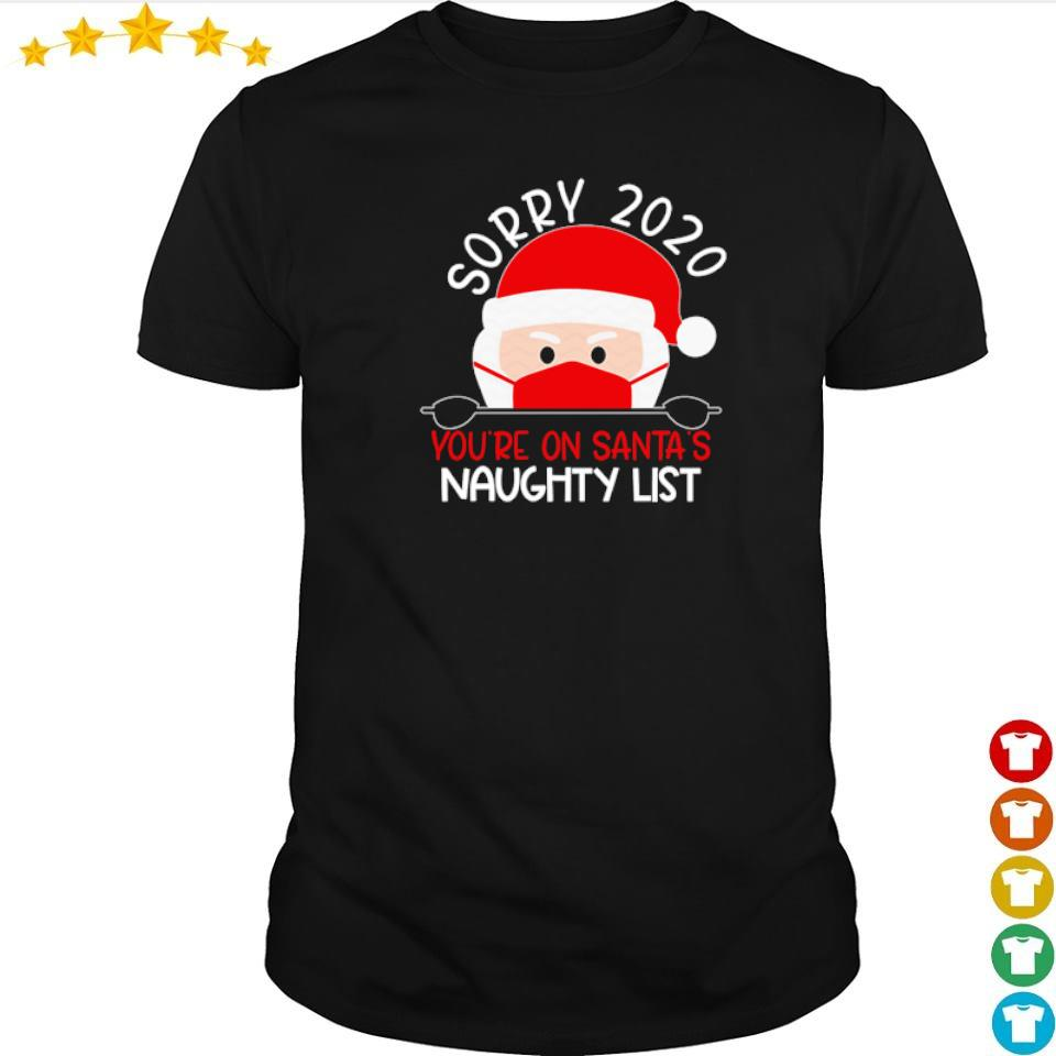 Sorry 2020 you're on Santa's naughty list sweater shirt