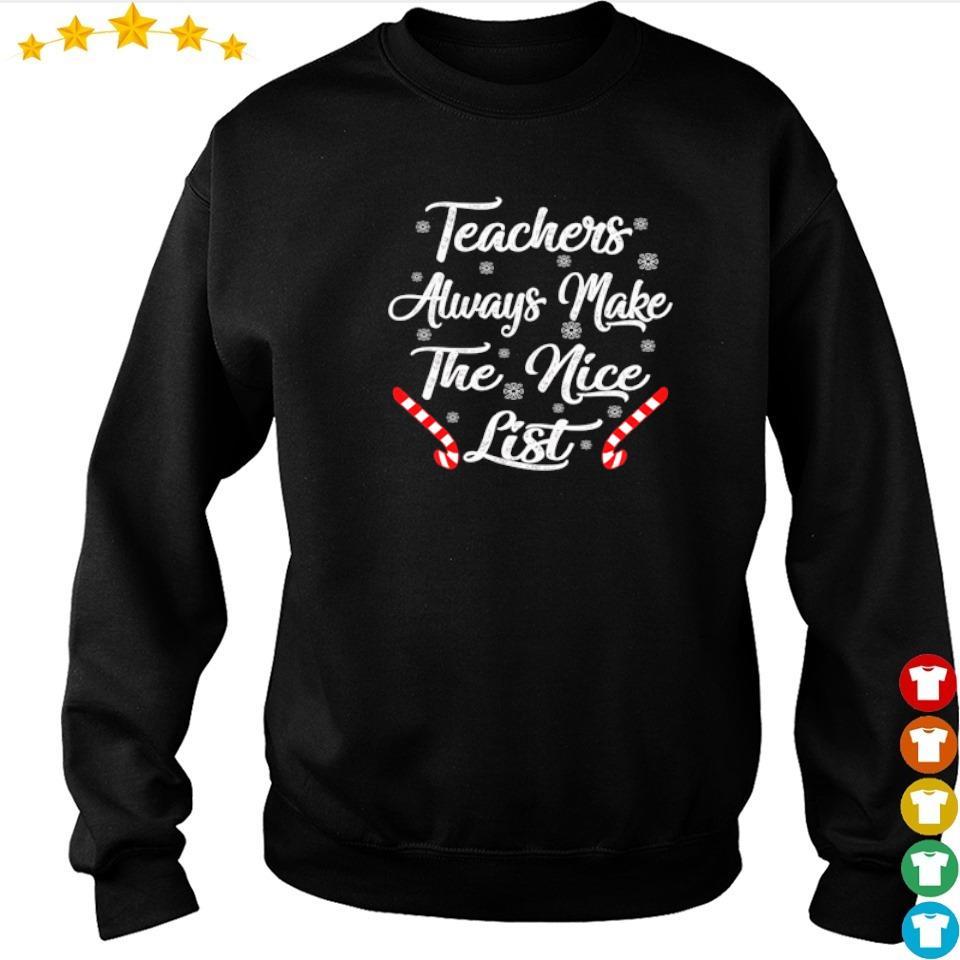 Teachers always make the nice list Christmas sweater