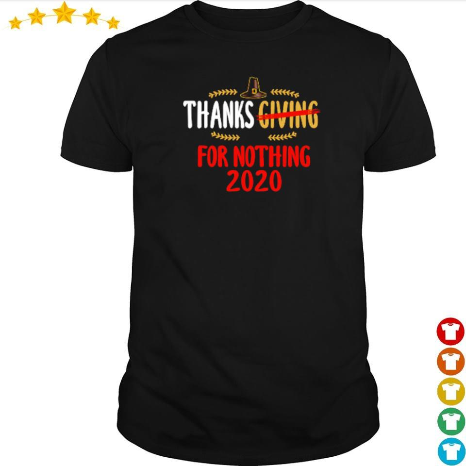 Thanksgiving for nothing 2020 shirt