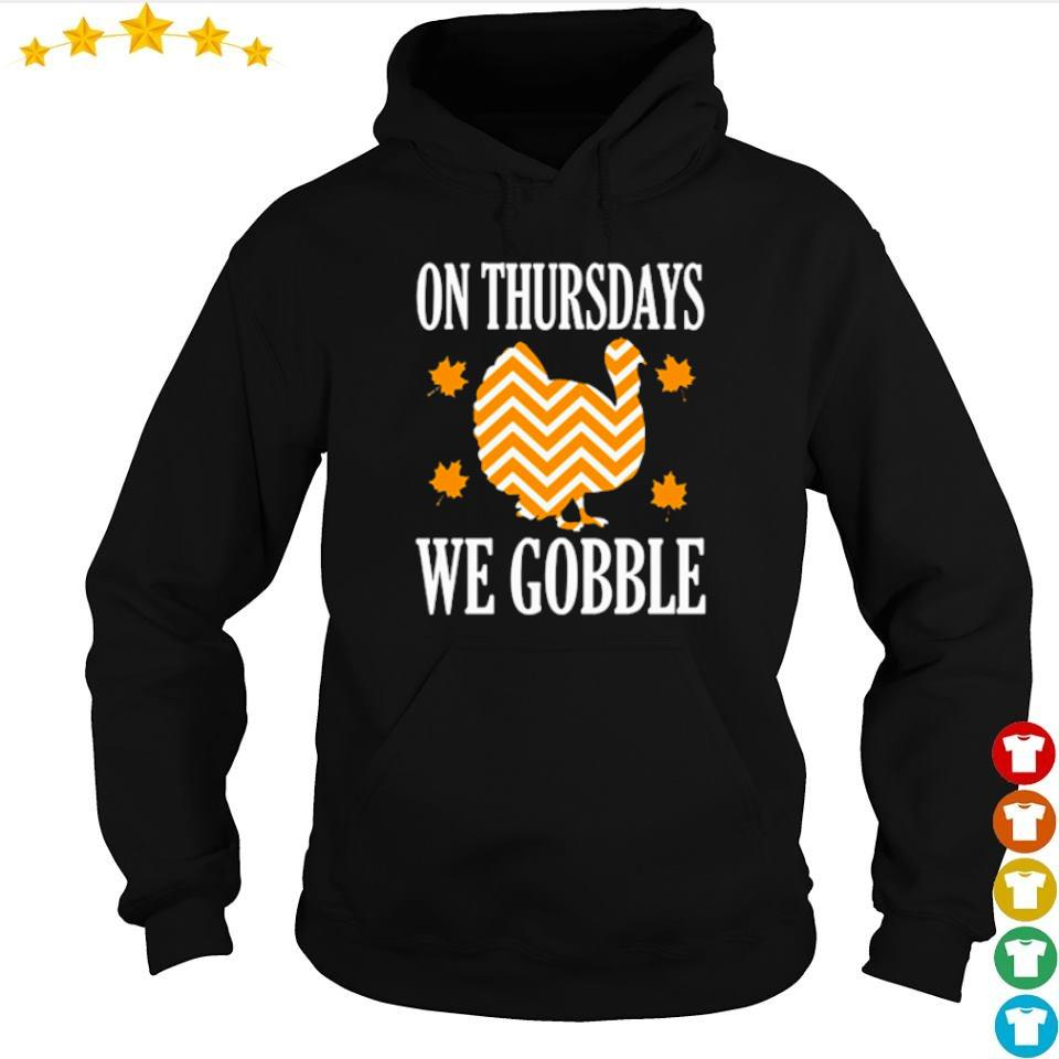 Thanksgiving turkey on thursday we gobble s hoodie