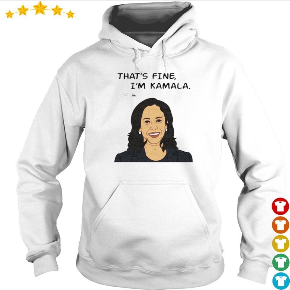 That's fine I'm Kamala Harris s hoodie