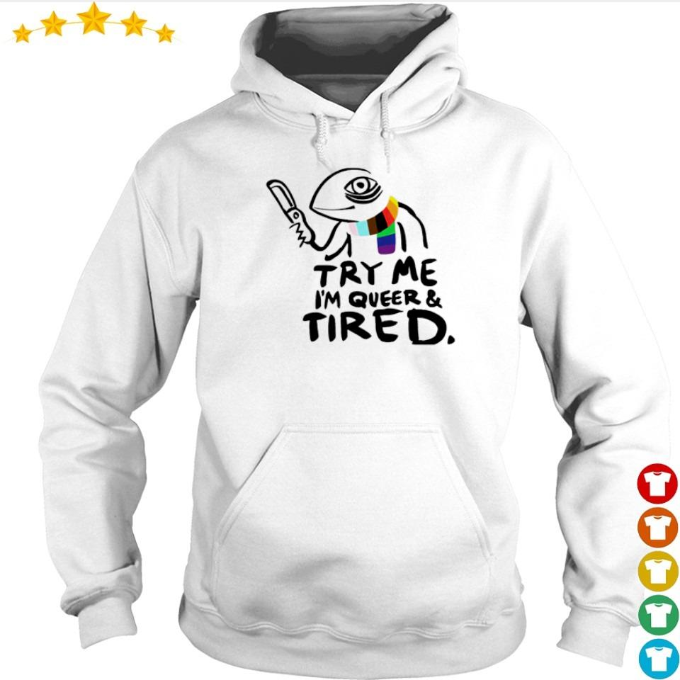 Try me I'm queer and tired s hoodie