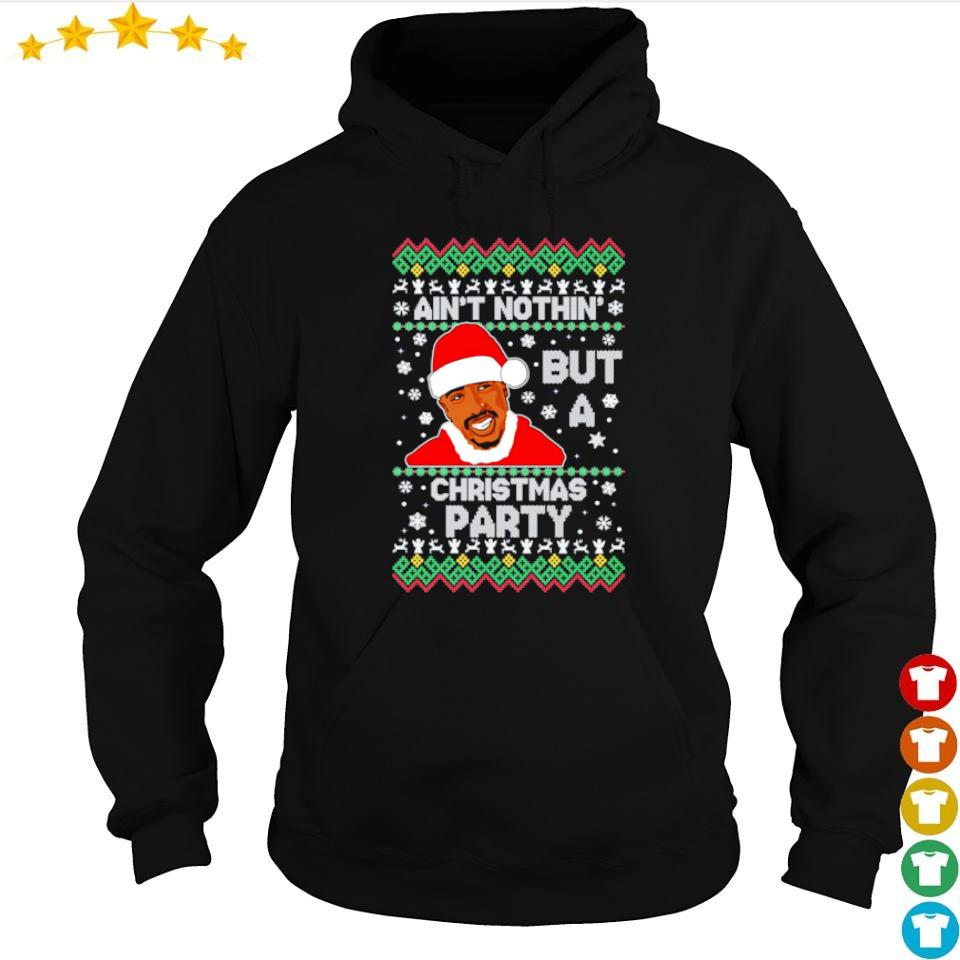 Tupac ain't nothin' but a Christmas party sweater hoodie