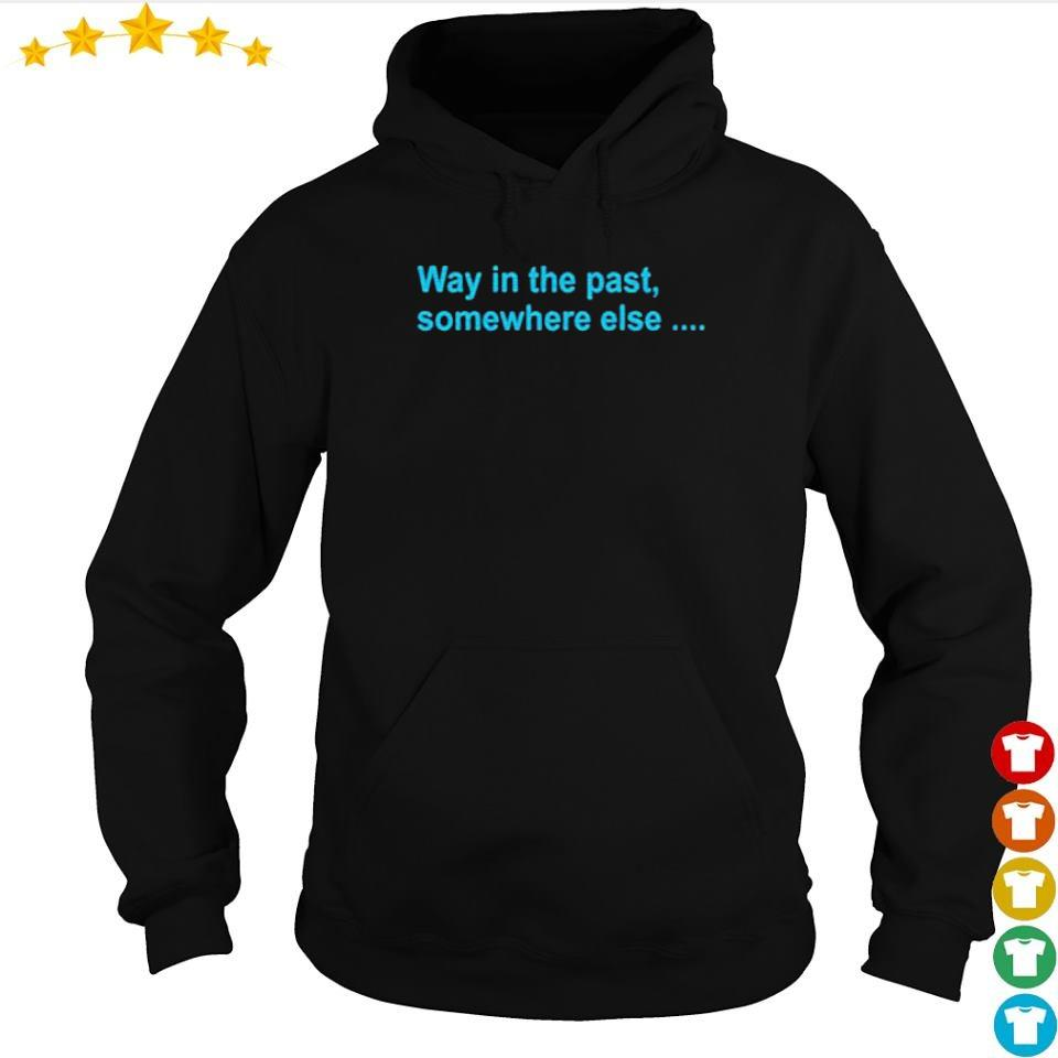 Way in the past somewhere else s hoodie