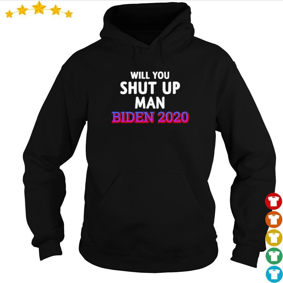 Will you shut up man Biden 2020 s hoodie