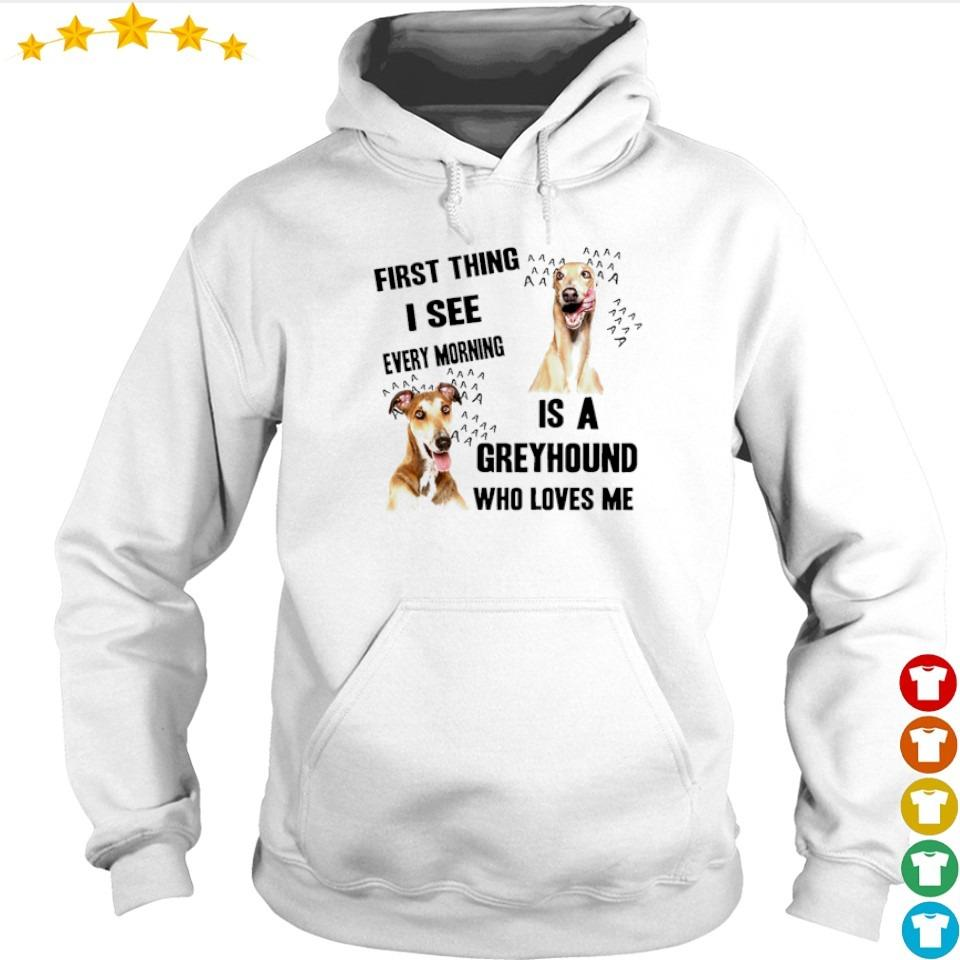 First thing I see every morning is a Greyhound who loves me s hoodie