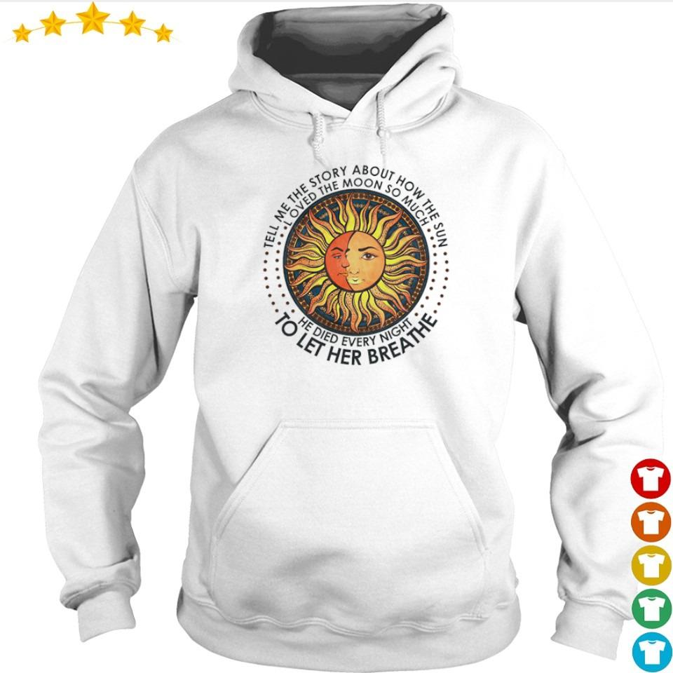 Tell me the story about how the sun loved the moon so much s hoodie