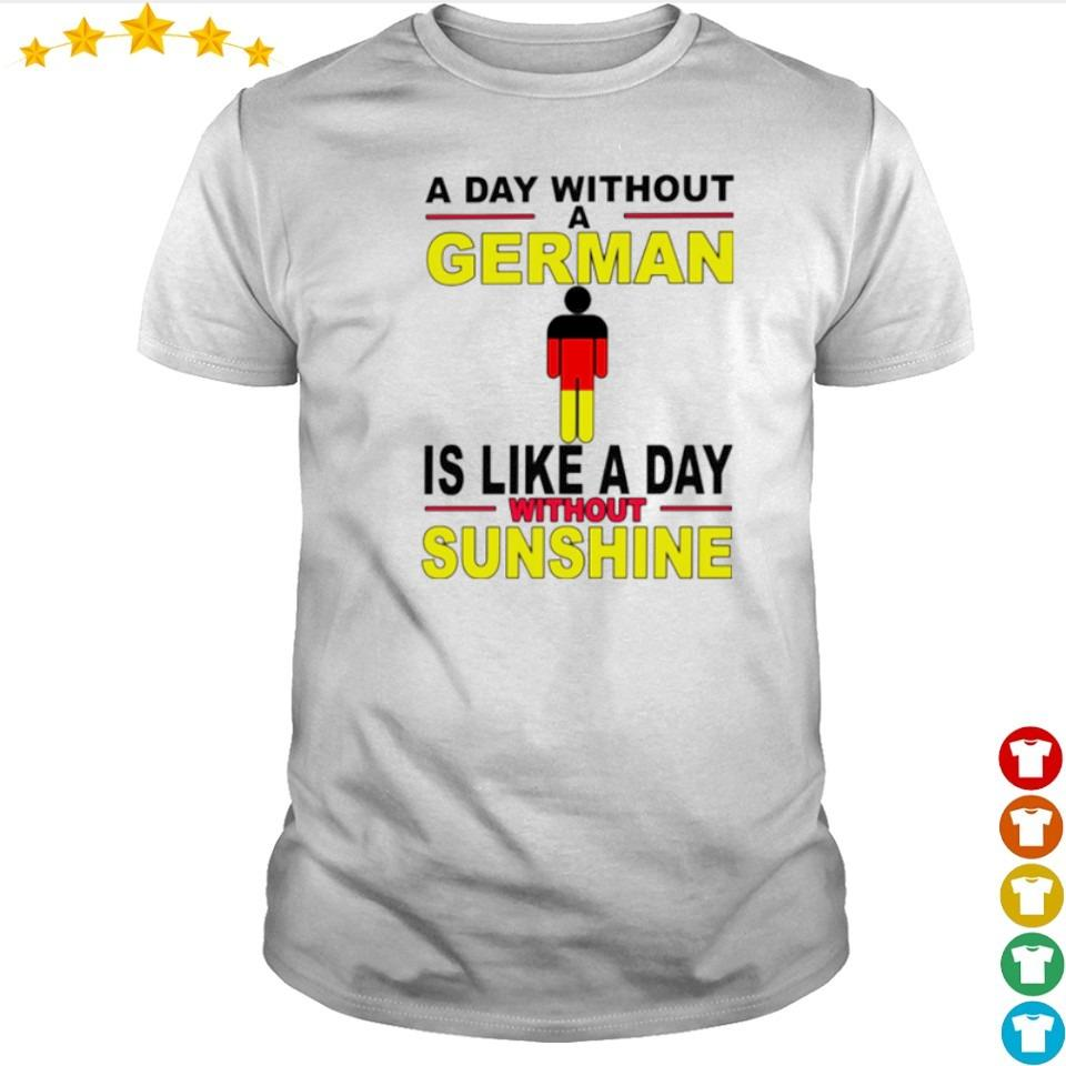 A day without a German is like a day without sunshine 2021 shirt