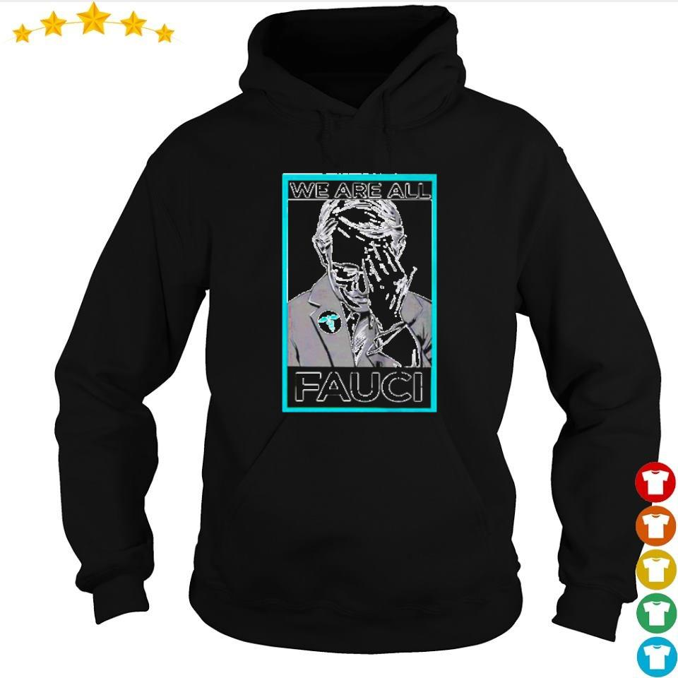 Anthony Fauci we are all Fauci s hoodie