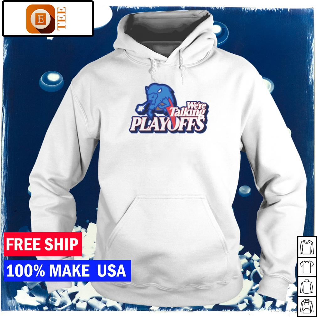 Buffalo Bills we're talking playoffs s hoodie
